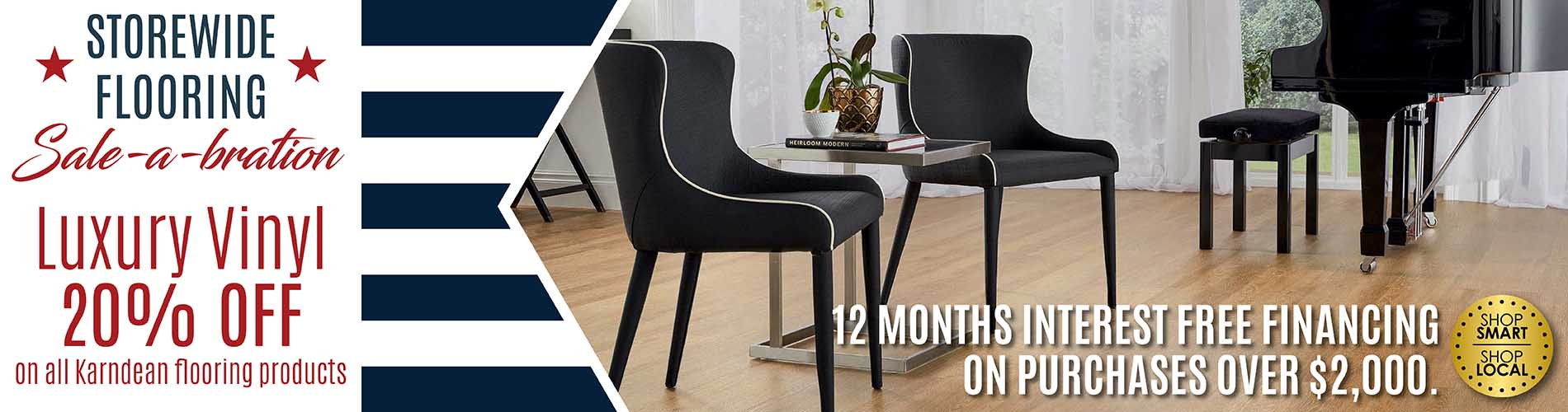 July Savings Event - 12 Months Interest Free Financing On Purchases Over $2,000. 20% off on all Karndean flooring products